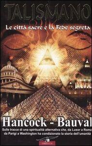 Libro Talismano. Le città sacre e la fede segreta Graham Hancock , Robert Bauval