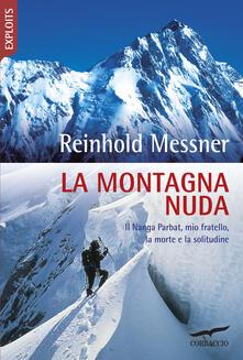 La montagna nuda. Il Nanga Parbat, mio fratello, la morte e la solitudine - Reinhold Messner - copertina