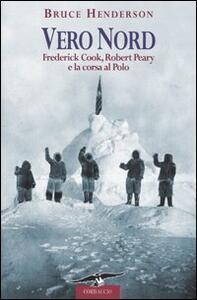 Vero Nord. Frederick Cook, Robert Peary e la corsa al Polo