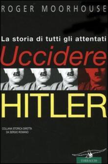 Daddyswing.es Uccidere Hitler. La storia di tutti gli attentati al Führer Image