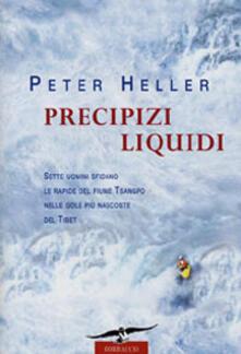 Precipizi liquidi. Sette uomini sfidano le rapide nelle gole più nascoste del Tibet - Peter Heller - copertina
