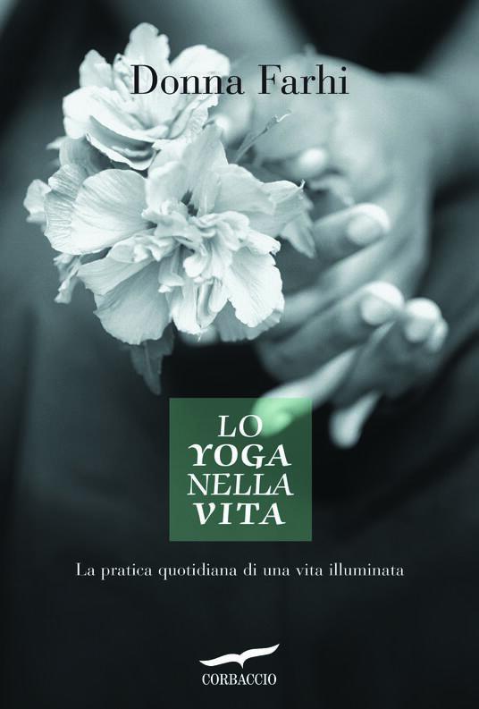 Lo yoga nella vita. La pratica quotidiana di una vita illuminata - Donna Farhi - copertina