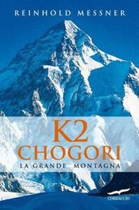 K2 Chogori. La grande montagna
