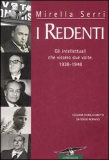 I redenti. Gli intellettuali che vissero due volte. 1938-1948 - Mirella Serri - copertina