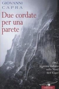 Due cordate per una parete. 1962, la prima italiana sulla Nord dell'Eiger
