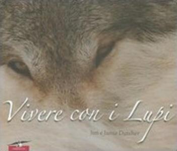 Vivere con i lupi - Jamie Dutcher,Jim Dutcher - copertina