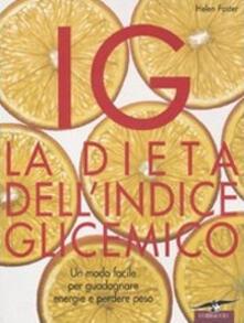 IG. La dieta dellindice glicemico. Un modo facile per guadagnare energie e perdere peso.pdf