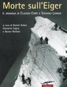Morte sull'Eiger. Il dramma di Claudio Corti e Stefano Longhi