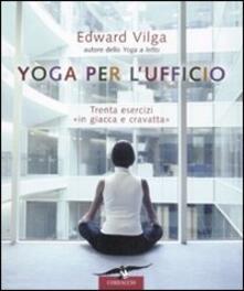 Osteriacasadimare.it Yoga per l'ufficio. Trenta esercizi «in giacca e cravatta» Image