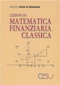 Lezioni di matematica finanziaria classica - Volpe di Prignano Ernesto - wuz.it