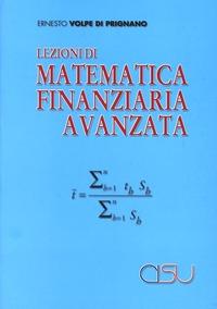 Lezioni di matematica finanziaria avanzata - Volpe di Prignano Ernesto - wuz.it