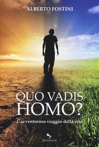 Quo vadis homo? L'avventuroso viaggio della vita