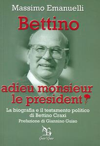 Bettino. Adieu monsieur le president