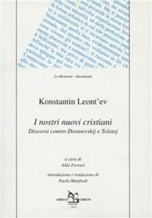 I nostri nuovi cristiani. Discorsi contro Dostoevskij e Tolstoj - Konstantin Leont'ev - copertina
