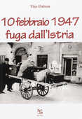 Libro 10 febbraio 1947. Fuga dall'Istria Tito Delton