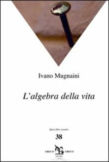 L' algebra della vita - Ivano Mugnaini - copertina