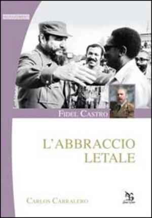 Fidel Castro. L'abbraccio letale