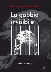 La gabbia invisibile. Credi davvero di essere libero?