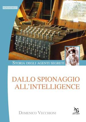 Storia degli agenti segreti. Dallo spionaggio all'intelligence