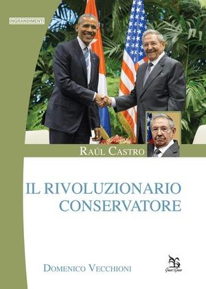 Raúl Castro. Il rivoluzionario conservatore