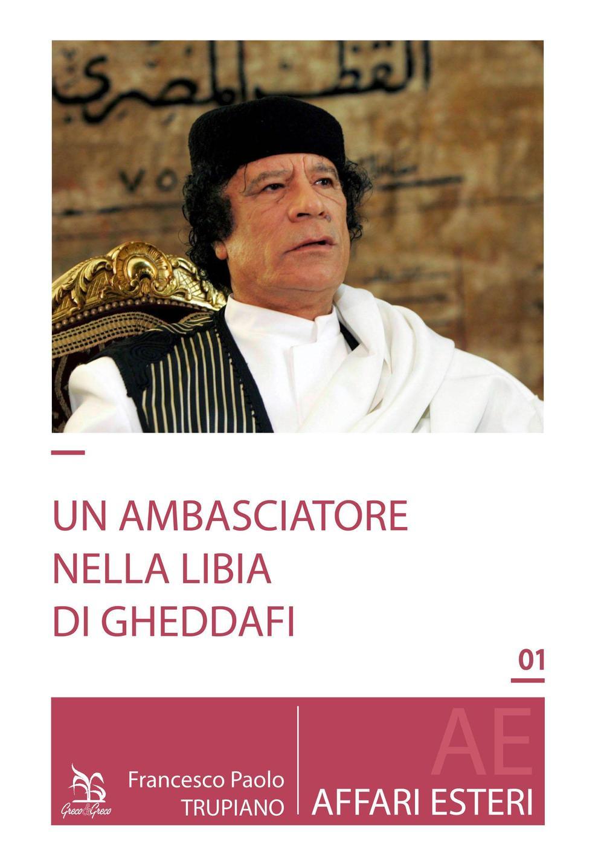 Un ambasciatore nella Libia di Gheddafi