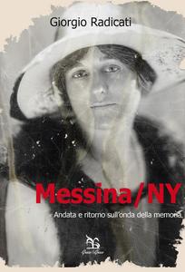 Libro Messina/NY. Andata e ritorno sull'onda della memoria Giorgio Radicati