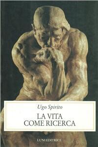 Libro La vita come ricerca Ugo Spirito