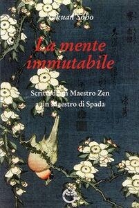 La mente immutabile. Scritti di un maestro zen a un maestro di spada