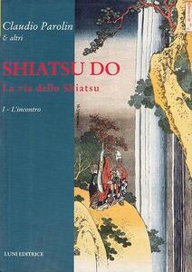 Shiatsu do. La via dello Shiatsu. Vol. 1: L'incontro. - Claudio Parolin - copertina