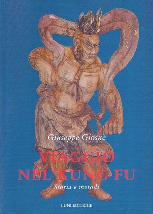Viaggio nel Kung Fu. Storia e metodi