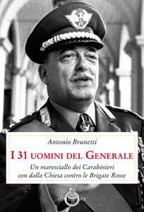 I 31 uomini del Generale. Un maresciallo dei carabinieri con Dalla Chiesa contro le Brigate Rosse