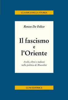 Listadelpopolo.it Il fascismo e l'Oriente. Arabi, ebrei e indiani nella politica di Mussolini Image