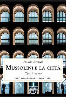Daddyswing.es Mussolini e la città. Il fascismo tra antiurbanesimo e modernità Image