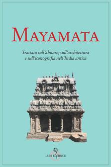 Mayamata. Trattato sullabitare, sullarchitettura e sulliconografia nellIndia antica.pdf