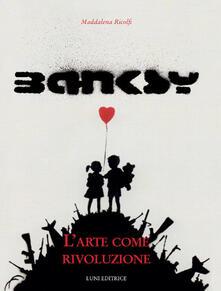 Radiosenisenews.it Banksy. L'arte come rivoluzione. Ediz. illustrata Image
