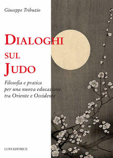 Antondemarirreguera.es Dialoghi sul judo. Filosofia e pratica per una nuova educazione tra Oriente e Occidente Image