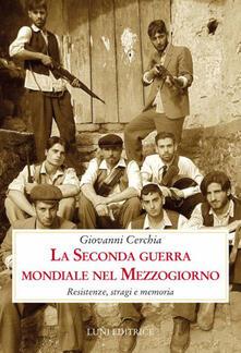 La seconda guerra mondiale nel Mezzogiorno. Resistenze, stragi e memoria.pdf