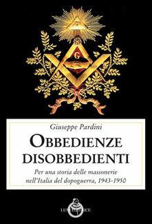 Amatigota.it Le obbedienze disobbedienti. Per una storia delle massonerie nell'Italia del dopoguerra, 1943-1950 Image