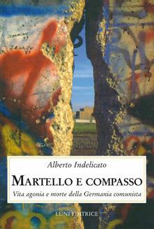 Martello e compasso. Vita agonia e morte della Germania comunista.pdf
