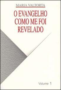 Evangelho como me foi revelado (O). Vol. 1