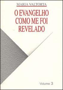 Evangelho como me foi revelado (O). Vol. 3