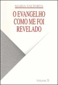 Evangelho como me foi revelado (O). Vol. 5