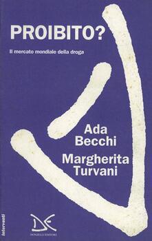 Proibito? Il mercato mondiale della droga - Ada Becchi,Margherita Turvani - copertina