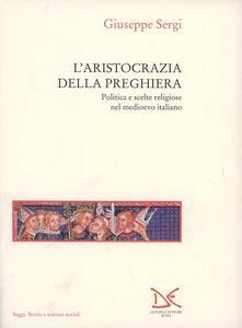 Winniearcher.com L' aristocrazia della preghiera. Politica e scelte religiose nel Medioevo italiano Image