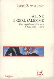 Atene e Gerusalemme. Contrapposizione e incontro di due principi creativi - Sergej S. Averincev - copertina