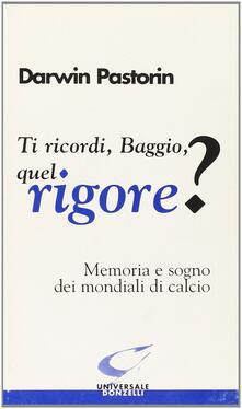 Letterarioprimopiano.it Ti ricordi, Baggio, quel rigore? Memoria e sogno dei mondiali di calcio Image