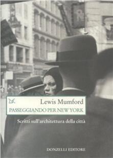 Passeggiando per New York. Scritti sull'architettura della città - Lewis Mumford - copertina