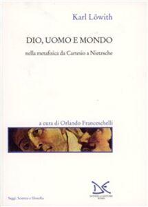 Foto Cover di Dio, uomo e mondo nella metafisica da Cartesio a Nietzsche, Libro di Karl Löwith, edito da Donzelli