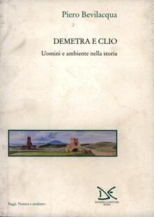 Demetra e Clio. Uomini e ambiente nella storia - Piero Bevilacqua - copertina