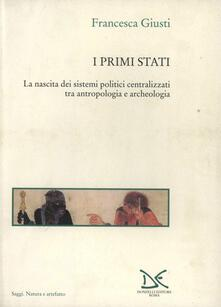 I primi Stati. La nascita dei sistemi politici centralizzati tra antropologia e archeologia - Francesca Giusti - copertina